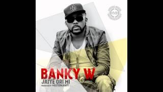 Banky W - Jaiye Ori Mi (OFFICIAL AUDIO 2014)