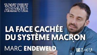 LA FACE CACHÉE DU SYSTÈME MACRON - MARC ENDEWELD
