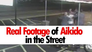 FINALLY REAL FOOTAGE OF AIKIDO IN THE STREET