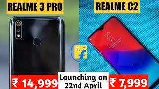 Realme 3 Pro & Realme C2 Launching on 22nd April|Specification,Price & Official launch date in India