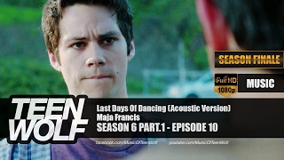 Maja Francis - Last Days Of Dancing (Acoustic Version) | Teen Wolf 6x10 Music [HD]
