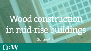 Graham Finch — Wood Construction in Mid-Rise Buildings