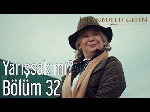İstanbullu Gelin 32. Bölüm - Yarışsak mı?
