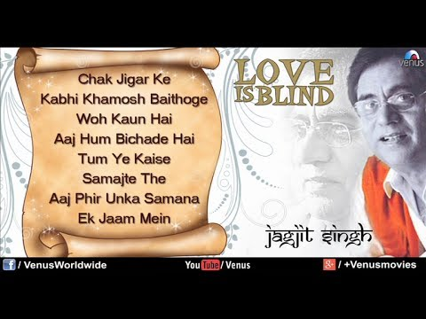 Love Is Blind | Best Of Jagjit Singh Ghazals | Full Songs | Jukebox video