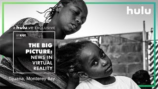 The Big Picture: News in Virtual Reality | Tijuana and Monterey Bay • on Hulu