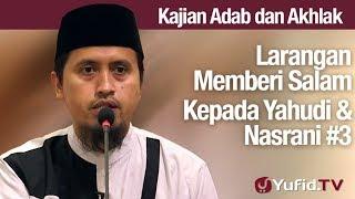 Kajian Akhlak #75: Larangan Menucapkan Salam Kepada Non Muslim Bagian 3 - Ustadz Abdullah Zaen, MA