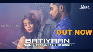 Batiyaan (Official Music Video) | Ft. Naimish Patel & Aeishu Singh | Directed By: Charming Boy