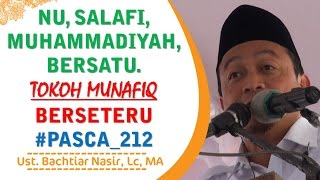 NU, SALAFI, MUHAMMADIYAH Bersatu, TOKOH MUNAFIQ Berseteru Pasca 212, Ust Bachtiar Nasir Lc, MA
