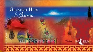 Armik Official Greatest Hits Full Album Nouveau Flamenco Romantic Spanish Guitar