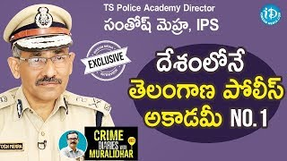 TS Police Academy Director Santosh Mehra IPS Full Interview || Crime Diaries With Muralidhar #67