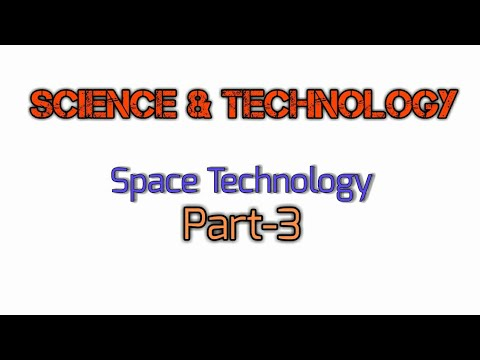 Science and Technology, Space Technology, Part-3,WBCS,PSC
