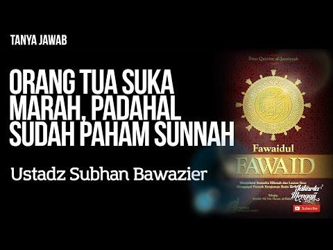 Tanya Jawab : Orang Tua Suka Marah, Padahal Sudah Paham Sunnah - Ustadz Subhan Bawazier