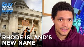 Rhode Island's New Name & Amazon's New Device to Help Black Folks | The Daily Social Distancing Show