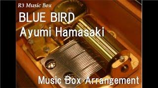 BLUE BIRD/Ayumi Hamasaki [Music Box]