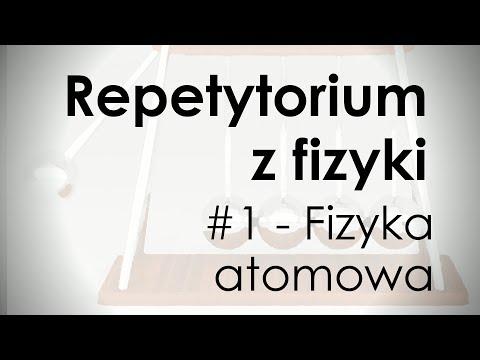 Repetytorium Z Fizyki - Fizyka Atomowa //Wyjaśnić Niewyjaśnione REP #1