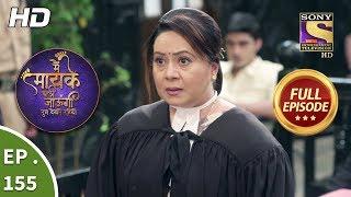 Main Maayke Chali Jaaungi Tum Dekhte Rahiyo - Ep 155 - Full Episode - 16th April, 2019