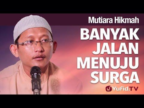 Mutiara Hikmah: Banyak Jalan Menuju Surga - Ustadz Abu Yahya Badru Salam, Lc.