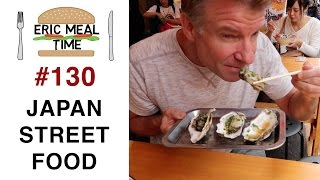 JAPAN STREET FOOD Part 1- Eric Meal Time #130