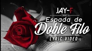 ESPADA DE DOBLE FILO ║ LYRIC VIDEO ║ JAY-F