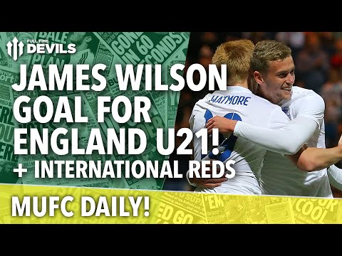 James Wilson Scores for England U21! | MUFC Daily | Manchester United