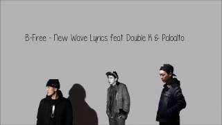 B-Free - New Wave feat. Double K & Paloalto [Hang, Rom & Eng Lyrics]