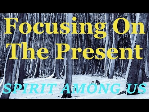 Focusing On The Moment - February 3rd, 2016 - Daily Devotional - SPIRIT AMONG US