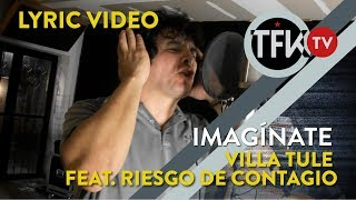 Riesgo de Contagio & VillaTule   Imagínate   Lyric Video TFKTV