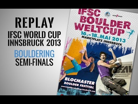 IFSC Climbing World Cup Innsbruck 2013 - Bouldering - Replay Semi-Finals