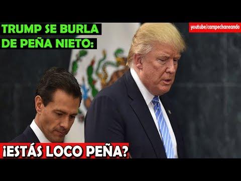 Trump Se burla de Peña Nieto ¡Estás loco! - Campechaneando