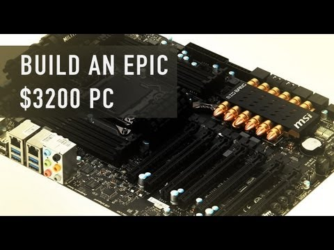 Build an Epic $3200 PC - July 2012