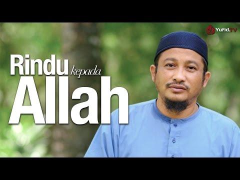 Ceramah Singkat: Rindu Kepada Allah - Ustadz Abdullah Taslim, MA.