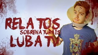 RELATOS SOBRENATURAIS DE YOUTUBERS: LUBA (LUBATV)