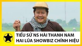 Tiểu Sử NS Hài Thanh Nam || 'Hai Lúa Chính Hiệu' Của Showbiz Việt