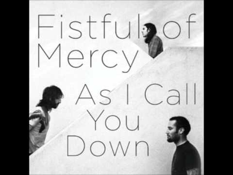 Fistful Of Mercy - As I Call You Down