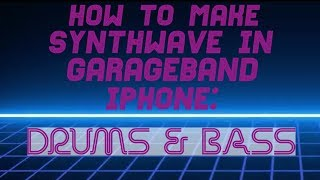 How to Make Synthwave In Garageband Iphone: Drums And Bass