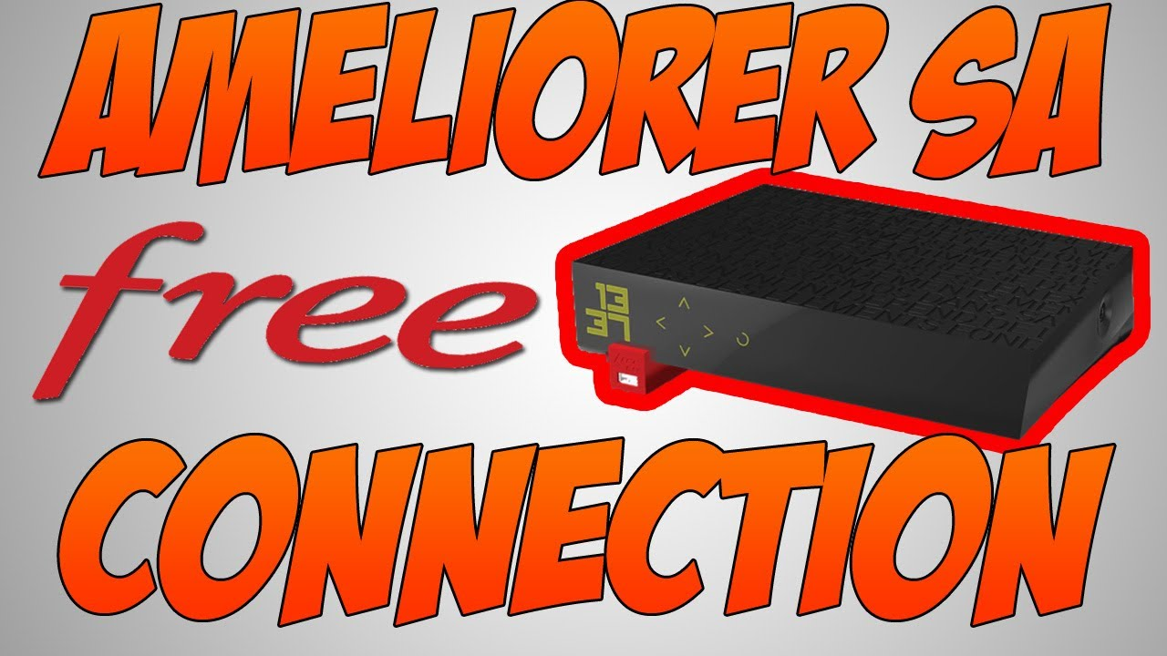 Tuto comment ameliorer sa connection internet free youtube - Ameliorer connexion internet ...