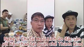 Nghệ sĩ Hoài Linh hội ngộ Chí Tài ăn đặc sản tại quán Chế Thành Giao