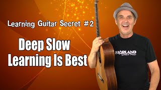 Learning Guitar Secret #2 - Slow Deep Learning Can Make The Difference