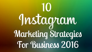 10 Instagram Marketing Strategies For Business 2016