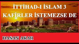 Hasan Akar - İttihad-ı İslam 3 - Kafirler İstemezse de...