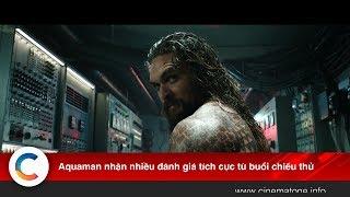 #4 Tin điện ảnh - Aquaman nhận nhiều đánh giá tích cực từ buổi chiếu thử  - Cinematone.info