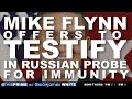 Mike Flynn Offers To Testify In Russian Probe For Immunity | #TWIBnation