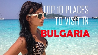 Top 10 Places To Visit in Bulgaria | Top Things to See & Do in Bulgaria | Bulgaria Tourism