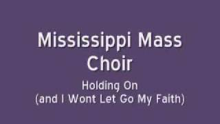Watch Mississippi Mass Choir Holding Onand I Wont Let Go My Faith video