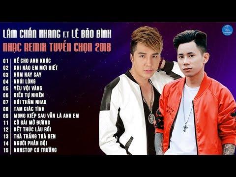 Lâm Chấn Khang, Lê Bào Bình Remix 2018 - LK Nhạc Trẻ Remix Hay Nhất Của Lê Bào Bình, Lâm Chấn Khang | Lâm Chấn Khang