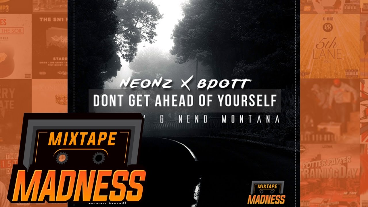 Neonz x Bdott ft. OGV & Neno Montana - Don't Get Ahead Of Yourself | @MixtapeMadness