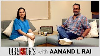 Aanand L Rai Interview With Anupama Chopra | Zero | Manmarziyaan | Director's Cut