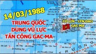 1.302. Trung Quốc dùng vũ lực tấn công Gạc ma ngày 14/3/1988