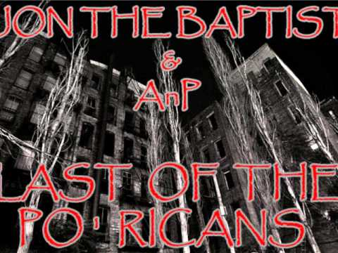 Last of the Po' Ricans (Jon the Baptist & AnP) - Freestyle