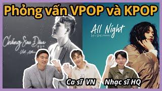 DOHQ gặp ca sĩ VPOP và nhạc sĩ KPOP - 베트남 가수와 한국 작곡가를 만난 한국남자들